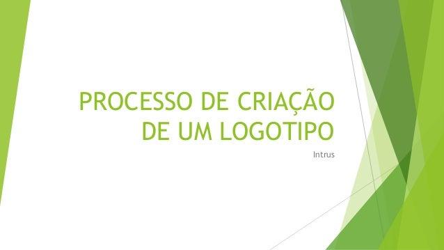 PROCESSO DE CRIAÇÃO DE UM LOGOTIPO Intrus