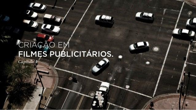 CRIAÇÃO EMFILMES PUBLICITÁRIOS.Capítulo 4
