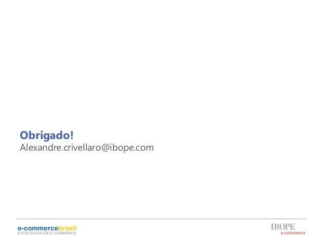 Obrigado!Alexandre.crivellaro@ibope.com