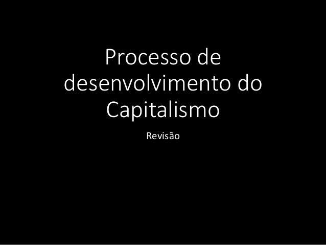 Processo de desenvolvimento do Capitalismo Revisão