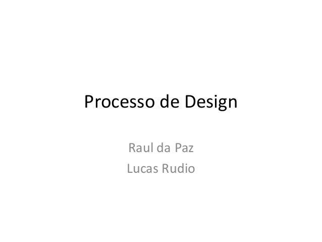 Processo de Design    Raul da Paz    Lucas Rudio
