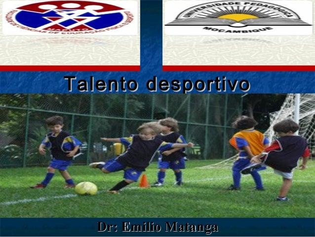 Talento desportivoTalento desportivo Dr: Emilio MatangaDr: Emilio Matanga
