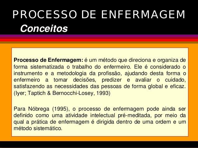 PROCESSO DE ENFERMAGEM Processo de Enfermagem: é um método que direciona e organiza de forma sistematizada o trabalho do e...