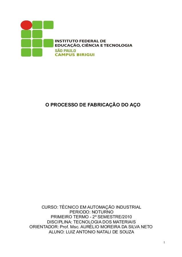 O PROCESSO DE FABRICAÇÃO DO AÇO CURSO: TÉCNICO EM AUTOMAÇÃO INDUSTRIAL PERIODO: NOTURNO PRIMEIRO TERMO - 2º SEMESTRE/2010 ...