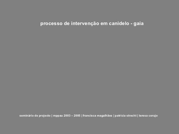 processo de intervenção em canidelo - gaia seminário de projecto | mppau 2003 – 2005 | francisca magalhães | patrícia stre...