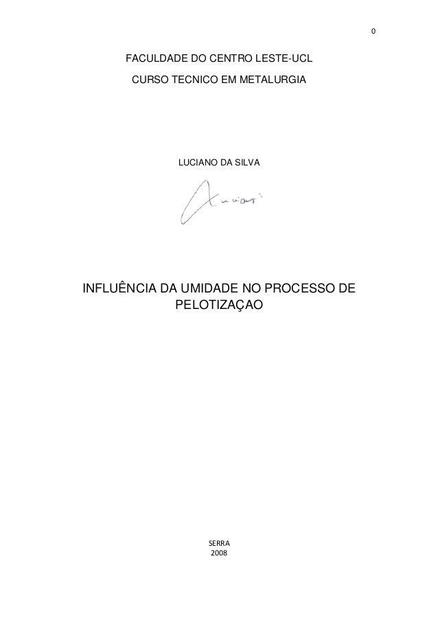 0   FACULDADE DO CENTRO LESTE-UCL CURSO TECNICO EM METALURGIA  LUCIANO DA SILVA  INFLUÊNCIA DA UMIDADE NO PROCESSO DE PE...