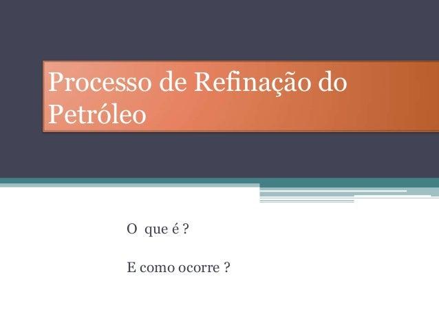 Processo de Refinação do Petróleo O que é ? E como ocorre ?