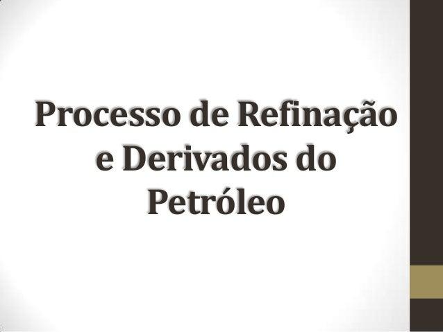 Processo de Refinação e Derivados do Petróleo