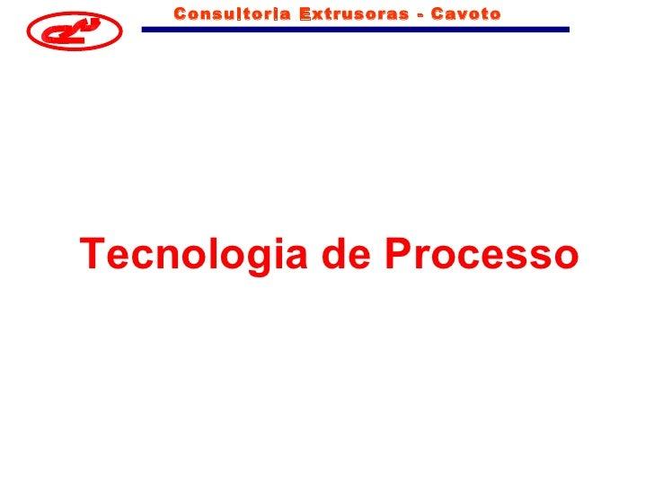 Consultoria Extrusoras - CavotoTecnologia de Processo