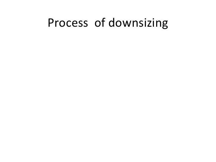 Process  of downsizing<br />