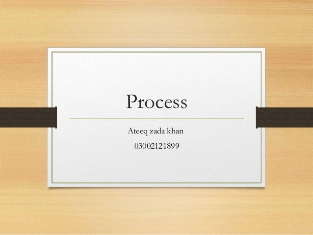 Process Ateeq zada khan 03002121899