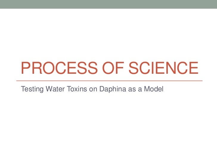 PROCESS OF SCIENCETesting Water Toxins on Daphina as a Model