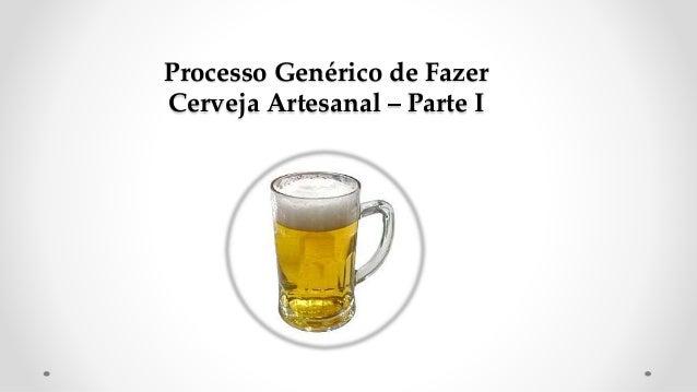 Processo Genérico de Fazer Cerveja Artesanal – Parte I