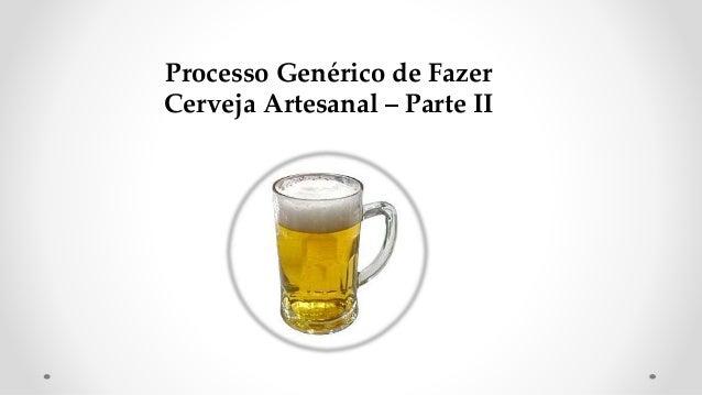 Processo Genérico de Fazer Cerveja Artesanal – Parte II