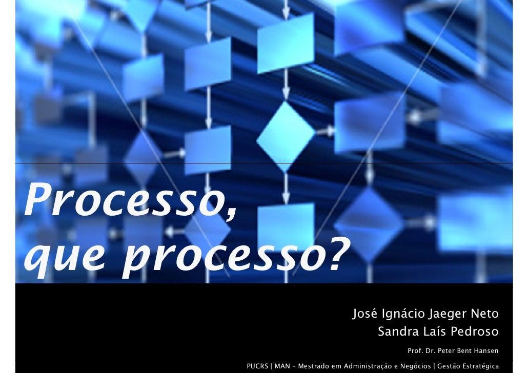 Processo, que processo?                                      José Ignácio Jaeger Neto                                     ...