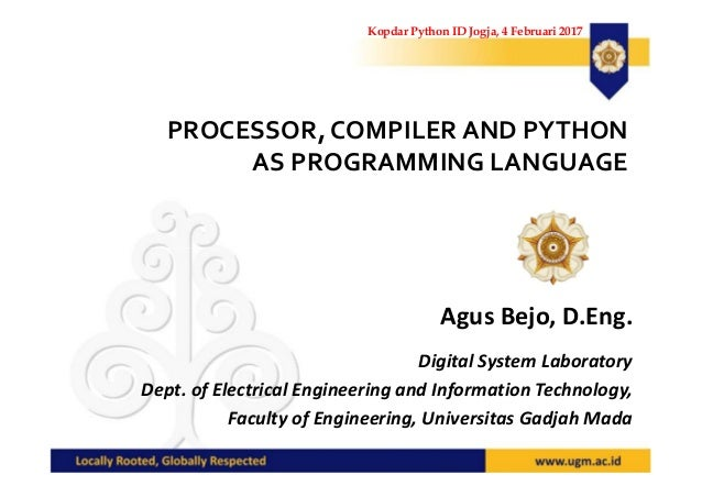 PROCESSOR, COMPILER AND PYTHON AS PROGRAMMING LANGUAGE Agus Bejo, D.Eng. Digital System Laboratory Dept. of Electrical Eng...