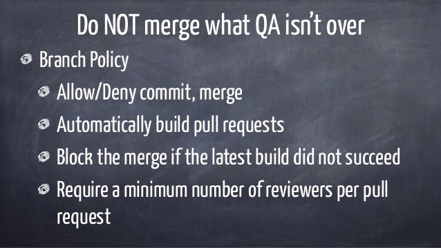 Do NOT merge what QA isn't over Branch Policy Allow/Deny commit, merge Automatically build pull requests Block the merge i...