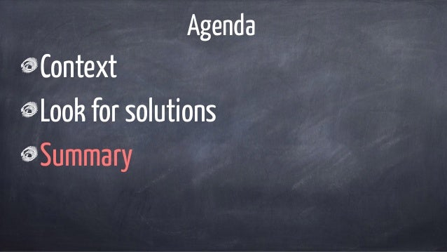 Agenda Context Look for solutions Summary