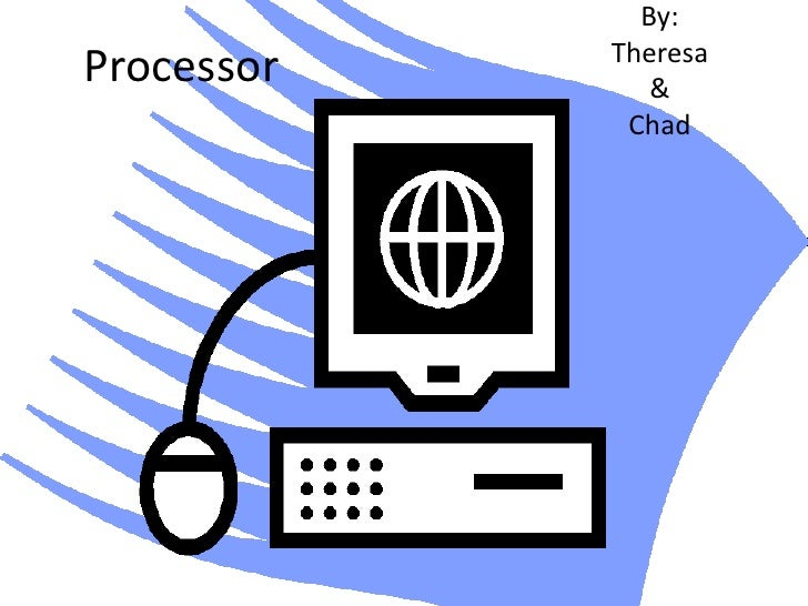 Processor<br />By:<br />Theresa<br />&<br />Chad<br />