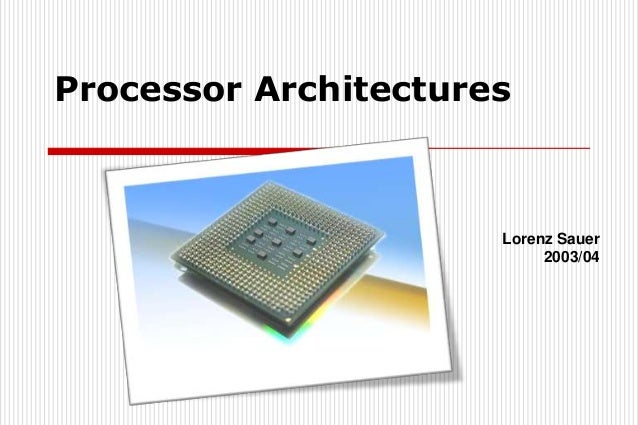 Processor Architectures                      Lorenz Sauer                           2003/04
