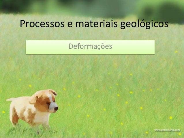 Processos e materiais geológicos Deformações