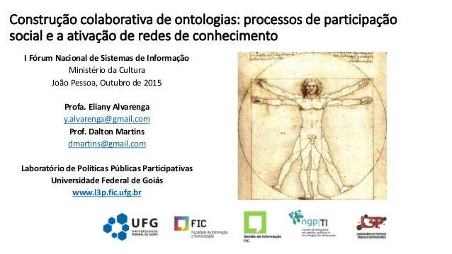 Construção colaborativa de ontologias: processos de participação social e a ativação de redes de conhecimento I Fórum Naci...