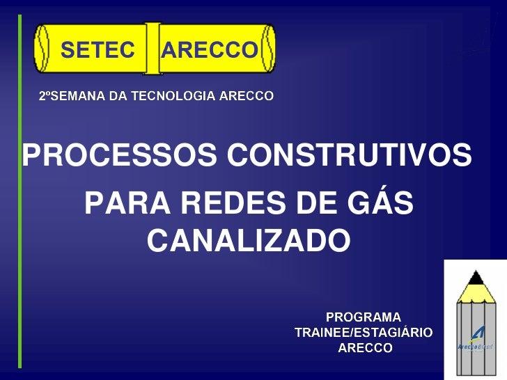 PROCESSOS CONSTRUTIVOS   PARA REDES DE GÁS      CANALIZADO