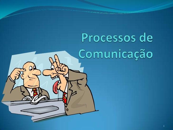 Processos de Comunicação<br />1<br />