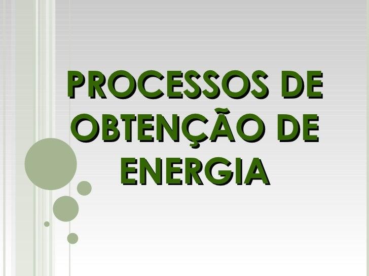 PROCESSOS DE OBTENÇÃO DE ENERGIA