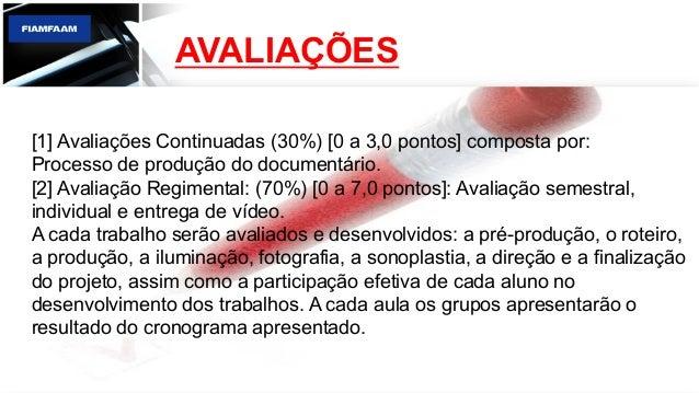 AVALIAÇÕES [1] Avaliações Continuadas (30%) [0 a 3,0 pontos] composta por: Processo de produção do documentário. [2] Avali...