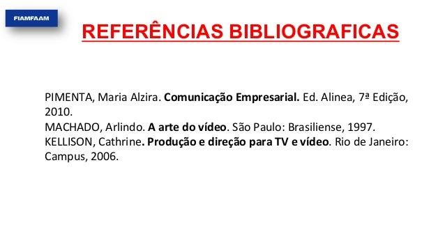 REFERÊNCIAS BIBLIOGRAFICAS PIMENTA,  Maria  Alzira.  Comunicação  Empresarial.  Ed.  Alinea,  7ª  Edição,...