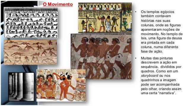 O Movimento • Os templos egípcios também contavam histórias nas suas colunas, onde as figuras aparentaram noções de movim...
