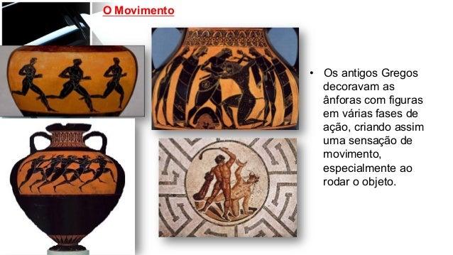 O Movimento • Os antigos Gregos decoravam as ânforas com figuras em várias fases de ação, criando assim uma sensação de m...