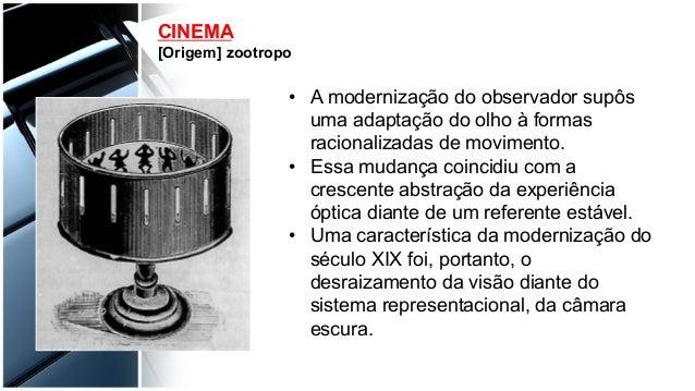 CINEMA [Origem] zootropo • A modernização do observador supôs uma adaptação do olho à formas racionalizadas de movimento....