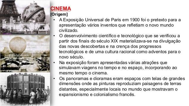 CINEMA [Origem] • A Exposição Universal de Paris em 1900 foi o pretexto para a apresentação vários inventos que refletiam...