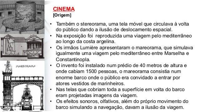 CINEMA [Origem] • Também o stereorama, uma tela móvel que circulava à volta do público dando a ilusão de deslocamento esp...