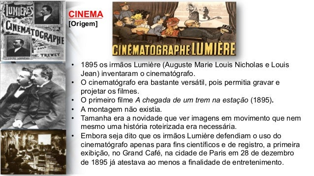 • 1895 os irmãos Lumière (Auguste Marie Louis Nicholas e Louis Jean) inventaram o cinematógrafo. • O cinematógrafo era b...