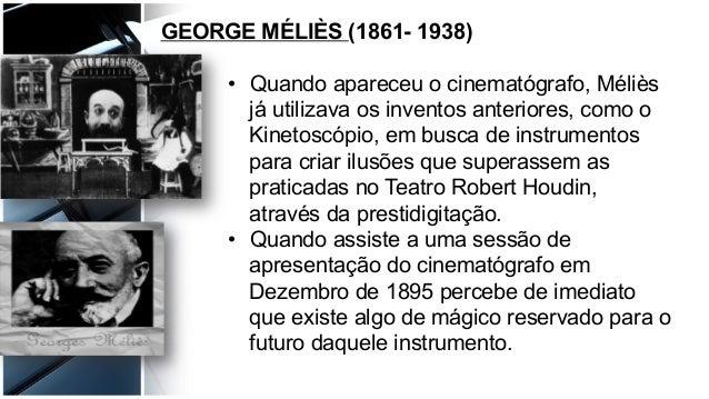 GEORGE MÉLIÈS (1861- 1938) • Quando apareceu o cinematógrafo, Méliès já utilizava os inventos anteriores, como o Kinetosc...