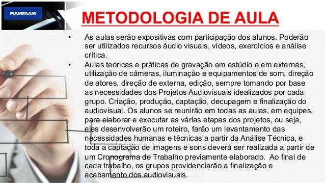 METODOLOGIA DE AULA • As aulas serão expositivas com participação dos alunos. Poderão ser utilizados recursos áudio visua...