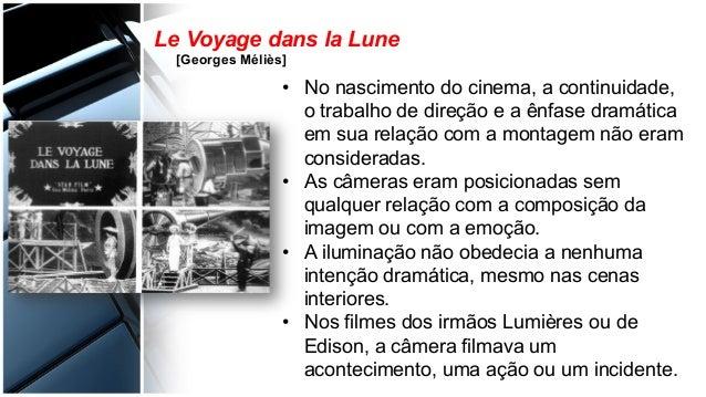 • No nascimento do cinema, a continuidade, o trabalho de direção e a ênfase dramática em sua relação com a montagem não e...