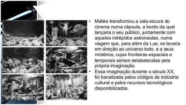 • Méliès transformou a sala escura do cinema numa cápsula, a bordo da qual lançaria o seu público, juntamente com aqueles...