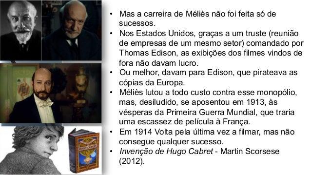 • Mas a carreira de Méliès não foi feita só de sucessos. • Nos Estados Unidos, graças a um truste (reunião de empresas d...