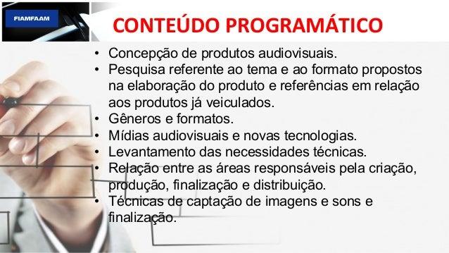CONTEÚDO  PROGRAMÁTICO   • Concepção de produtos audiovisuais. • Pesquisa referente ao tema e ao formato propostos n...