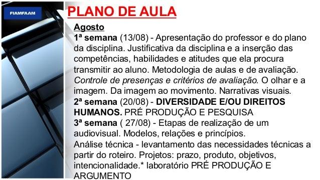 PLANO DE AULA Agosto 1ª semana (13/08) - Apresentação do professor e do plano da disciplina. Justificativa da disciplina e...