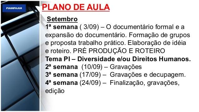 Setembro 1ª semana ( 3/09) – O documentário formal e a expansão do documentário. Formação de grupos e proposta trabalho pr...