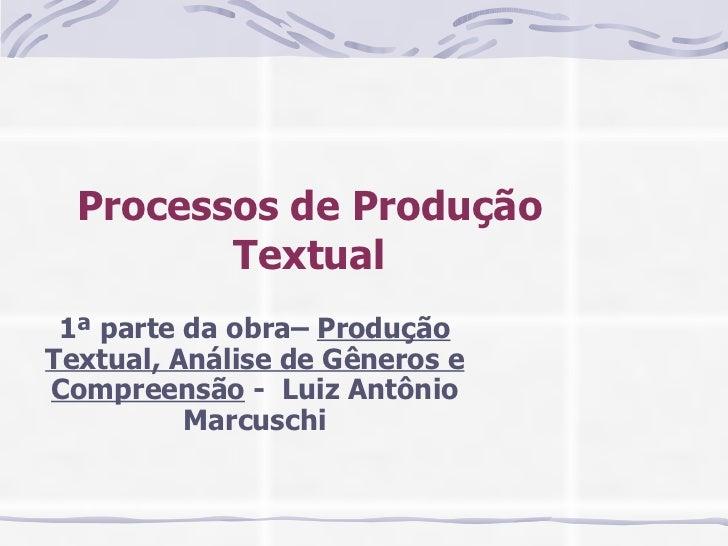 Processos de Produção Textual 1ª parte da obra–  Produção Textual, Análise de Gêneros e Compreensão  -  Luiz Antônio Marcu...