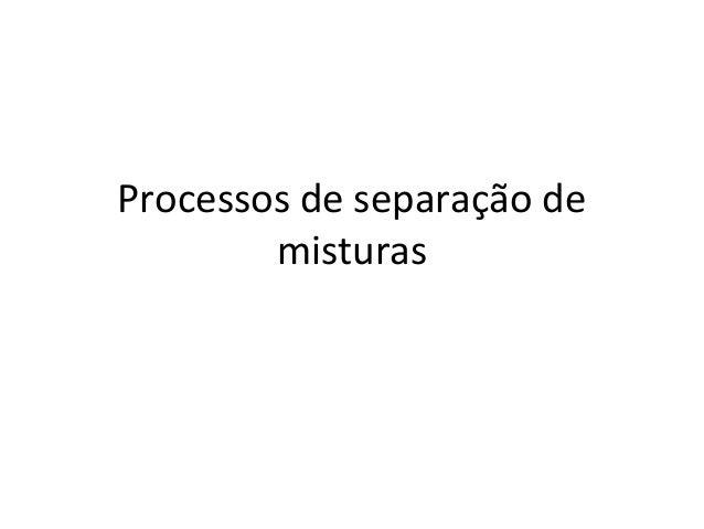Processos de separação demisturas