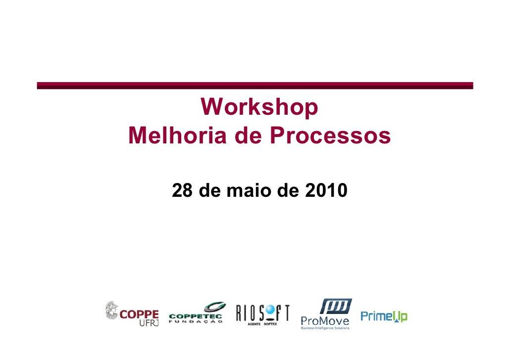 Workshop Melhoria de Processos     28 de maio de 2010                    1