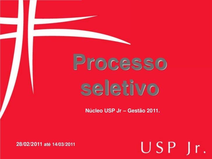 Processo                        seletivo                            Núcleo USP Jr – Gestão 2011.28/02/2011 até 14/03/2011