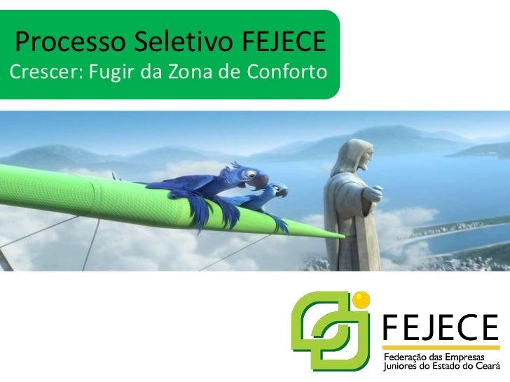 Processo Seletivo FEJECE<br />Crescer: Fugir da Zona de Conforto<br />